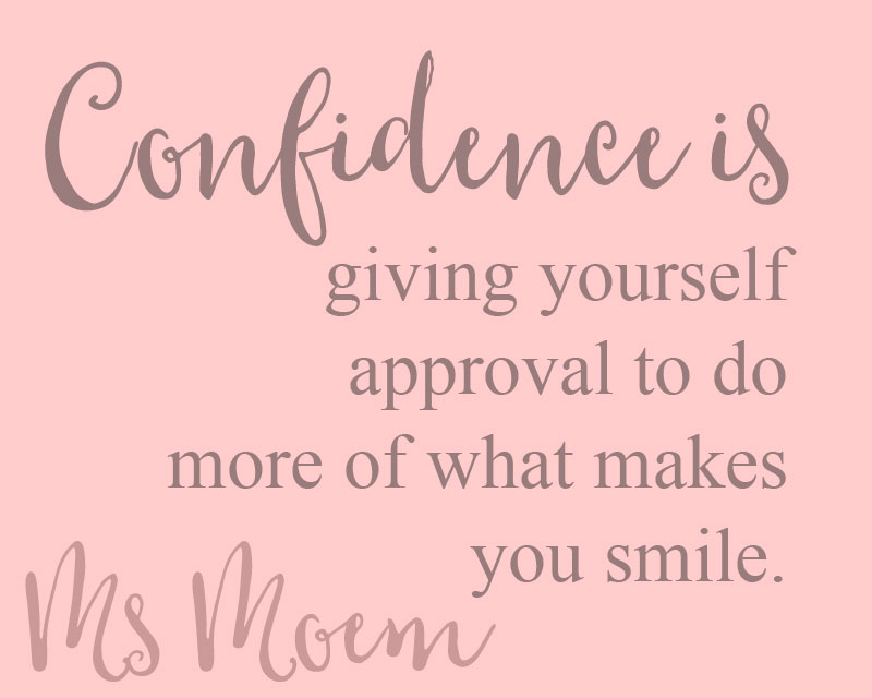 confidence quotes - give yourself the approval to do more of what makes you smile - Ms Moem