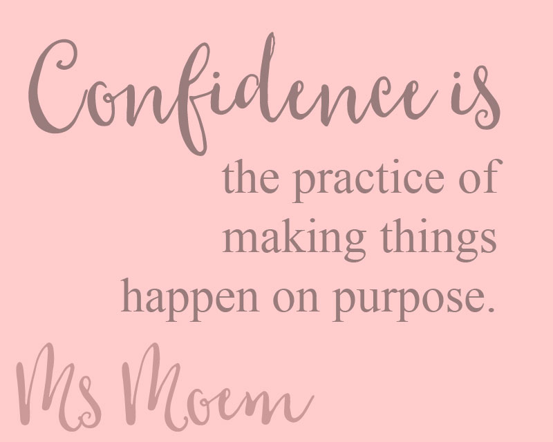 confidence is the practice of making things happen on purpose