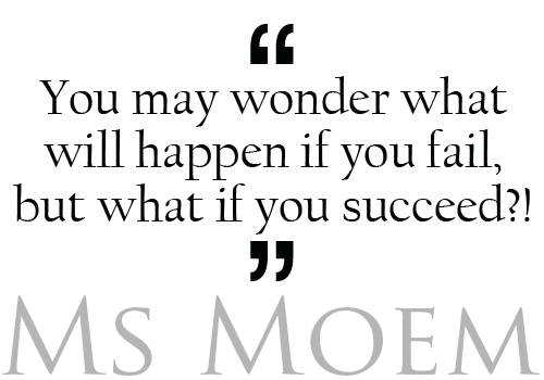 quotes about strength - instead of worrying about what will happen if you fail, think about what will happen when you succeed! http://www.msmoem.com