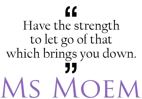 quotes about strength - have the strength to let go of that which brings you down. You'll feel better for it.  http://www.msmoem.com
