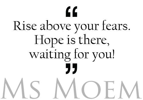 quotes about strength - rise above your fears to meet hope!  http://www.msmoem.com