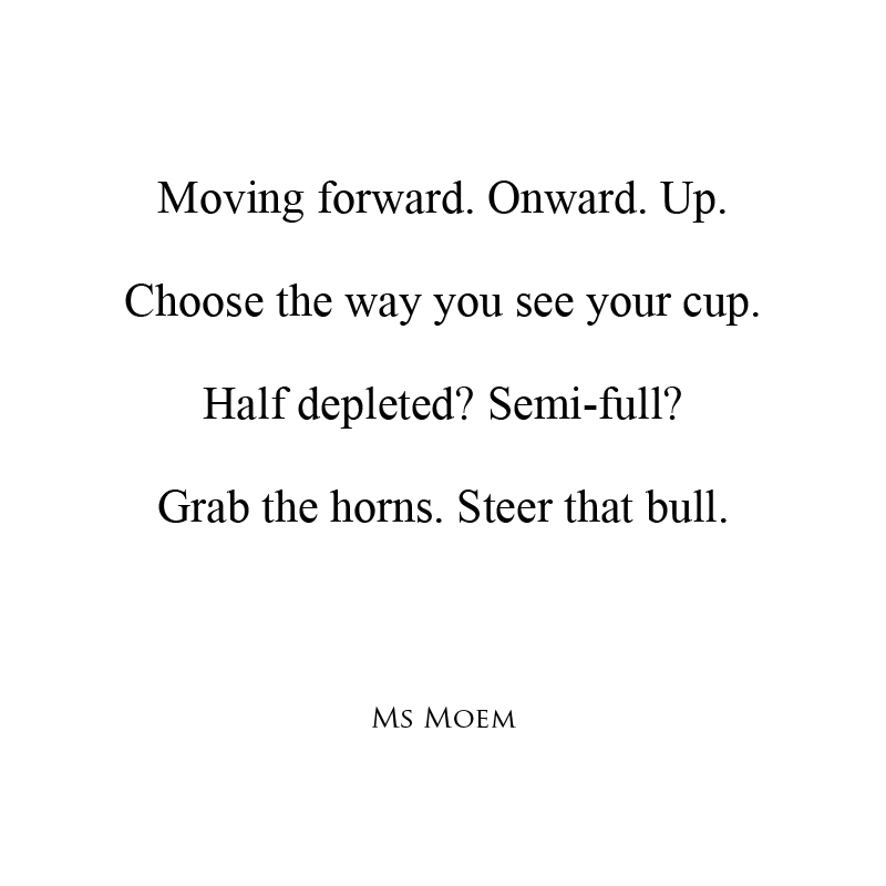 moving forward - short poem about life by Ms Moem