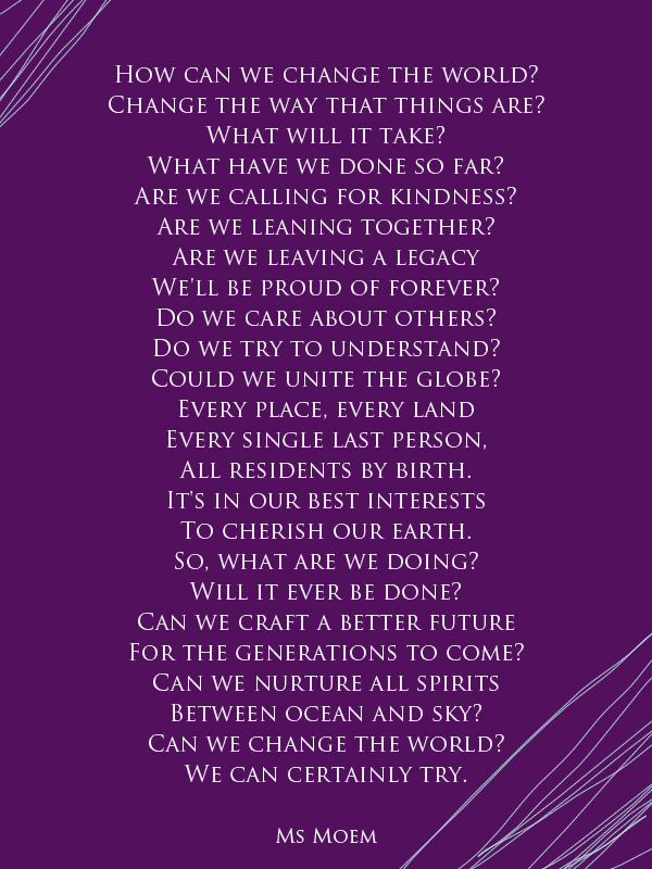 change the world - english poem by Ms Moem - poetic motivation and inspiration - for more poetry visit http://www.msmoem.com