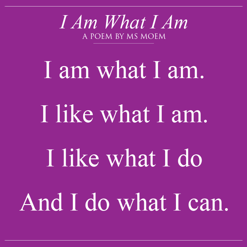 I am what i am - short poem by english poet, ms moem