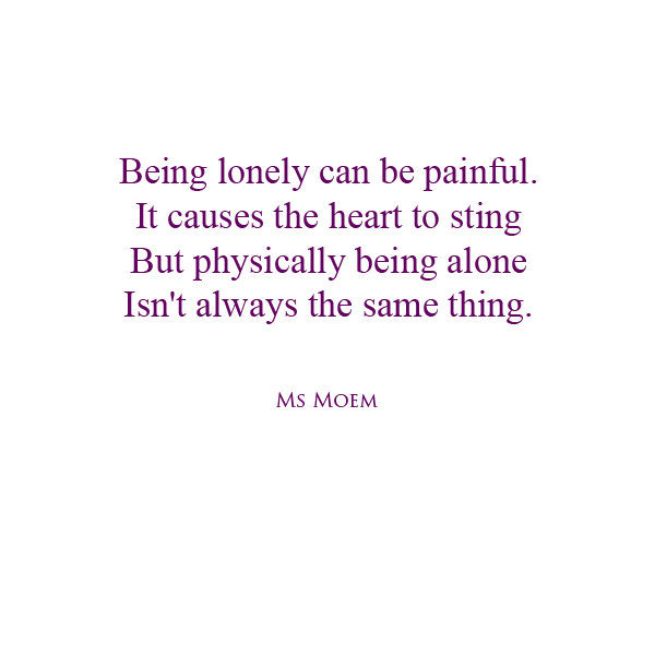 poem about being alone - not lonely alone - by English poet, Ms Moem