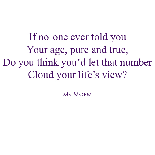 quotes on age poems by ms moem - does age cloud your view? Ask yourself why.