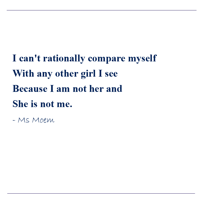 poem about comparing yourself - she is not me - a short poem by english poet, Ms Moem. ©